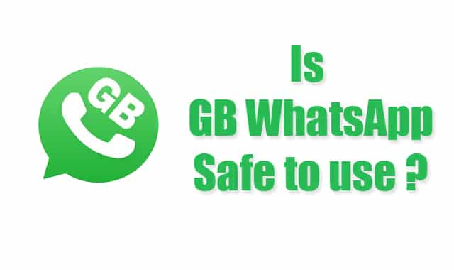 GB WhatsApp Safe or Not